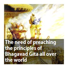 The need of preaching the principles of Bhagavad Gita all over the world
